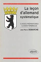 La Leçon d'allemand systématique : Classes préparatoires, classes terminales