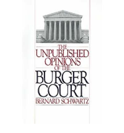 [(The Unpublished Opinions of the Burger Court )] [Author: Bernard Schwartz] [Jul-1988]