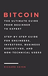 Bitcoin: The Ultimate Guide From Beginner To Expert: Step-by-Step Guide for Engineers, Investors, Business Executives and Non-technical Users (English Edition)