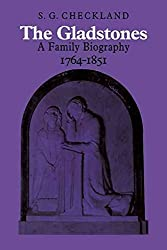 [The Gladstones: A Family Biography 1764 -1851] (By: S.G. Checkland) [published: October, 2008]