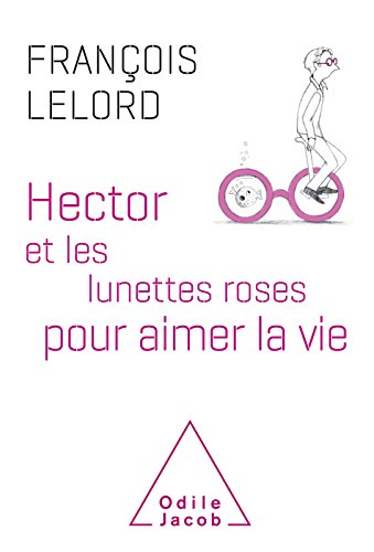 Hector et les lunettes roses: pour aimer la vie (OJ.PSYCHOLOGIE) (French Edition)