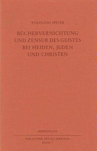 Büchervernichtung und Zensur des Geistes bei Heiden, Juden und Christen (Bibliothek des Buchwesens)