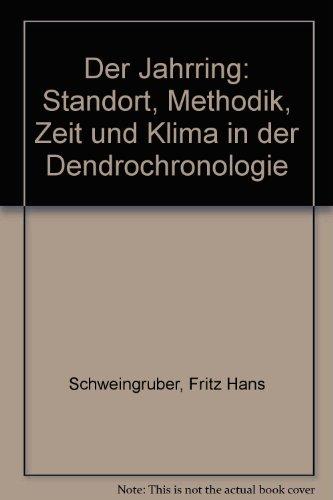 Der Jahrring. Standort, Methodik, Zeit und Klima in der Dendrochronologie