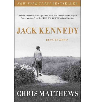 jack-kennedy-elusive-hero-by-author-christopher-matthews-december-2012