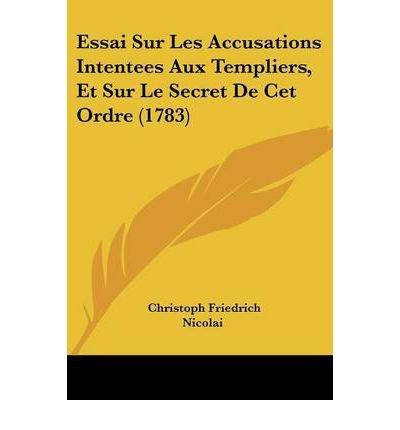 Essai Sur Les Accusations Intentees Aux Templiers, Et Sur Le Secret de CET Ordre (1783) (Paperback)(French) - Common