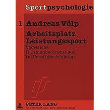 Arbeitsplatz Leistungssport: Sportliche Rahmenbedingungen Im Urteil Der Athleten (Sportpsychologie)