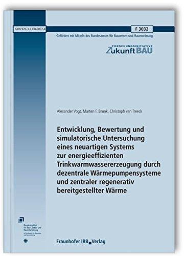 Entwicklung, Bewertung und simulatorische Untersuchung eines neuartigen Systems zur energieeffizienten Trinkwarmwassererzeugung durch dezentrale ... (Forschungsinitiative Zukunft Bau)