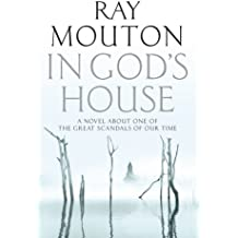 In God's House by Ray Mouton (2012-08-01)