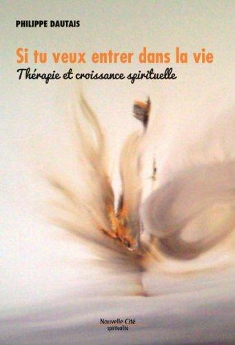 Si tu veux entrer dans la vie : Th??rapie et croissance spirituelle by Philippe Dautais (2013-09-05)