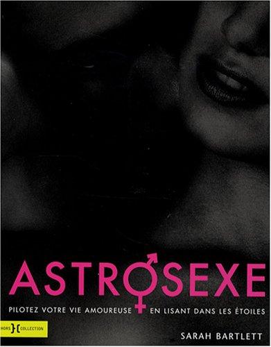 Astrosexe : Pilotez votre vie amoureuse en lisant dans les étoiles par Sarah Bartlett