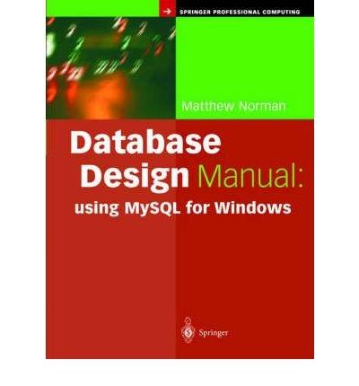 [(Database Design Manual: Using MySQL for Windows )] [Author: Matthew Norman] [Jan-2004]