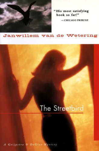 The Streetbird (Amsterdam Cops): Written by Janwillem Van De Wetering, 2000 Edition, (New edition) Publisher: SohoCrime,US [Paperback]