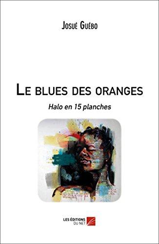 Le blues des oranges: Halo en 15 planches (French Edition) (Halos Orangen)