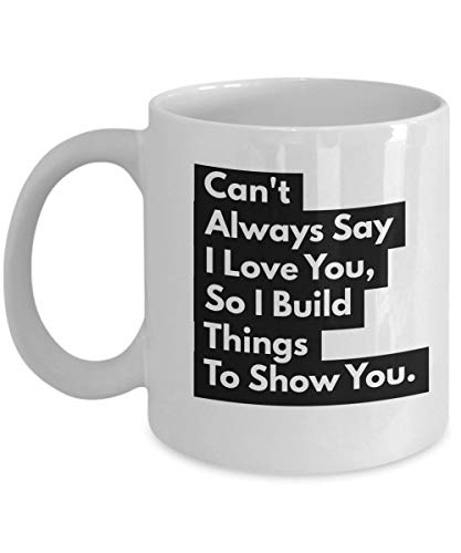 TK.DILIGARM Woodworking Mug for Wife Girlfriend - Can't Always Say I Love You So I Build Things to Show You