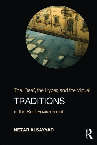 Traditions: The Real, the Hyper, and the Virtual In the Built Environment by Nezar Alsayyad (2014-03-17)