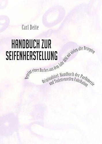 Handbuch zur Seifenherstellung - Reprint eines Handbuchs aus dem Jahr 1891 mit vielen Rezepten