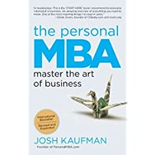 The Personal MBA: Master the Art of Business by Kaufman, Josh (2012) Paperback