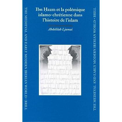 Ibn Hazm Et LA Polemique Islamo-Chretienne Dans L'Histoire De L'Islam