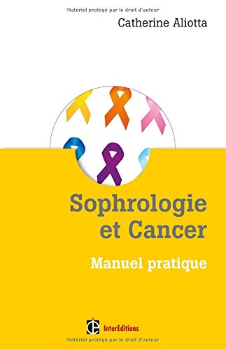 Sophrologie et Cancer - Manuel pratique par Catherine Aliotta