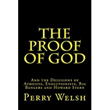 The Proof of God: And the Delusions of Atheists, Evolutionists, Big Bangers and Howard Stern