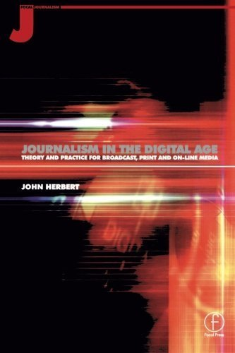 Journalism in the Digital Age: Theory and practice for broadcast, print and online media by John Herbert (1999-11-05)