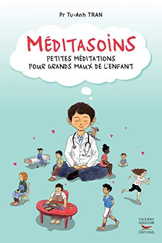 Méditasoins - Petites méditations pour grands maux de l'enfant par Tu-anh Tran