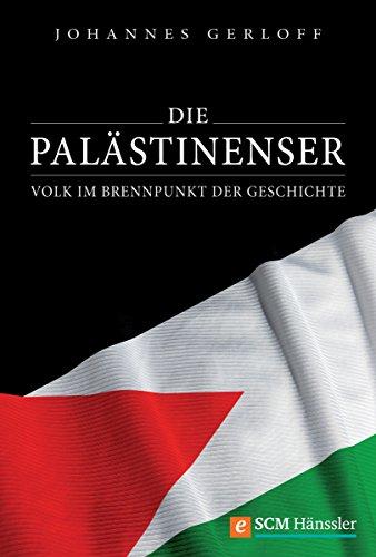 Die Palästinenser: Volk im Brennpunkt der Geschichte