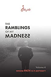 Whose Path is it Anyway? (The Ramblings of my Madness Book 4)