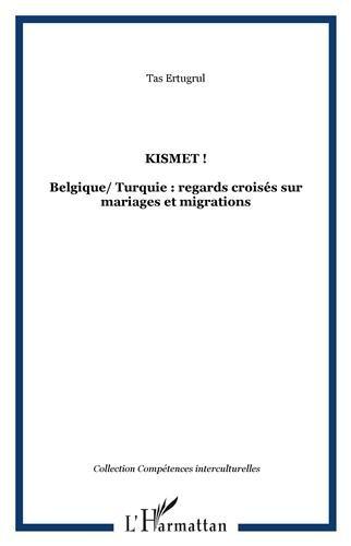 Kismet ! : Belgique/Turquie : regards croisés sur mariages et migrations par Ertugrul Tas