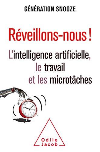REVEILLONS-NOUS !: L'intelligence artificielle ,le travail et les microtâches par Génération Snooze