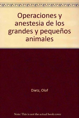 Operaciones y anestesia de los grandes y pequeños animales por Olof Dietz