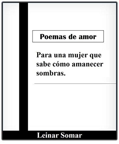 Poemas de amor para una mujer que sabe cómo amanecer sombras por Leinad Somar