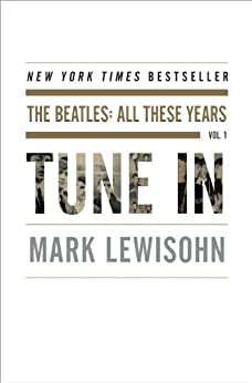 Tune In: The Beatles: All These Years par [Lewisohn, Mark]