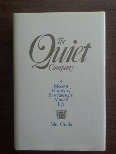 the-quiet-company-a-modern-history-of-northwestern-mutual-life-1st-edition-by-gurda-john-1983-hardco