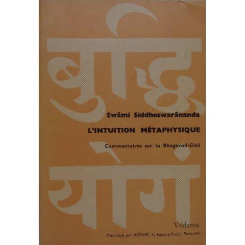 Swami Siddheswarânanda. L'Intuition métaphysique : Commentaires sur quelques versets de la Bhagavad-Gitâ. Rédaction et traduction par René Tien
