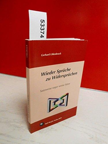 Wieder Sprüche zu Widersprüchen . Satzweise sogar weise Sätze . ( 1. Auflage )