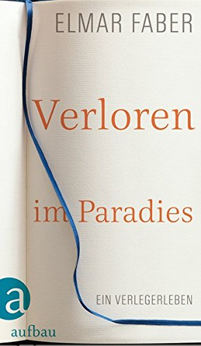 Verloren im Paradies: Ein Verlegerleben