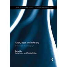 Sport, Race and Ethnicity: The Scope of Belonging? (Sport in the Global Society - Contemporary Perspectives)
