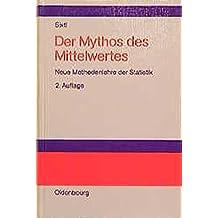 Der Mythos des Mittelwertes: Neue Methodenlehre der Statistik