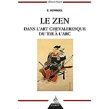 Le Zen dans l'art chevaleresque du tir à l'arc (French Edition)