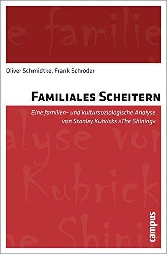 """Familiales Scheitern: Eine familien- und kultursoziologische Analyse von Stanley Kubricks """"The Shining"""""""