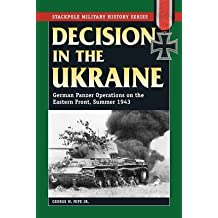 [(Decision in the Ukraine: German Tank Operations on the Eastern Front, Summer 1943)] [Author: George M. Nipe] published on (August, 2012)