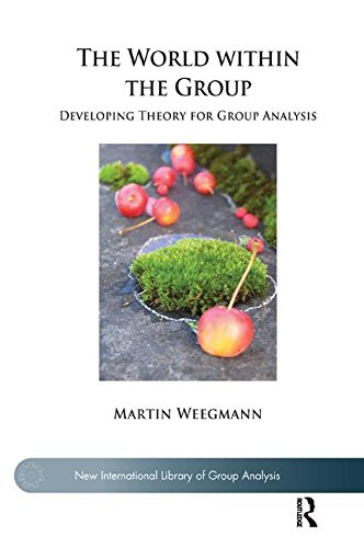 The World within the Group: Developing Theory for Group Analysis (New International Library of Group Analysis)