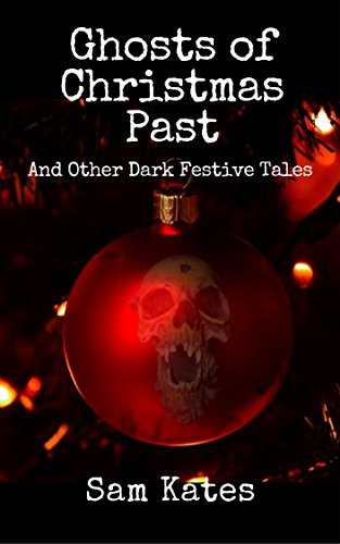 Ghosts of Christmas Past And Other Dark Festive Tales by [Kates, Sam]