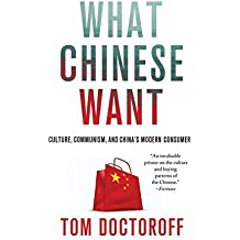 What Chinese Want: Culture, Communism, and China's Modern Consumer by Tom Doctoroff (2013-09-24)