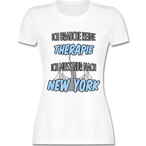 Städte - Ich brauche keine Therapie ich muss nur nach New York - tailliertes Premium T-Shirt mit Rundhalsausschnitt für Damen Weiß