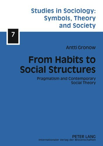 From Habits to Social Structures: Pragmatism and Contemporary Social Theory (Studies in Sociology: Symbols, Theory and Society) by Antti Gronow (2011-03-25)