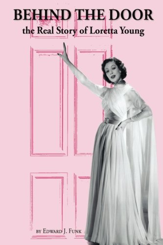 Behind the Door: the Real Story of Loretta Young