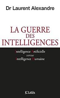 La guerre des intelligences par Laurent Alexandre