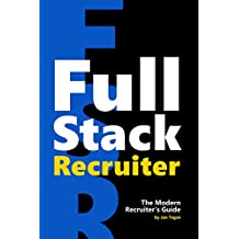 Full Stack Recruiter: The Modern Recruiter's Guide (English Edition)